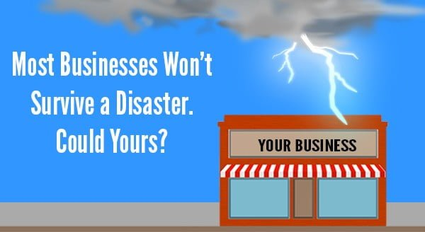 Most Businesses Won't Survive a Disaster. Could Yours?